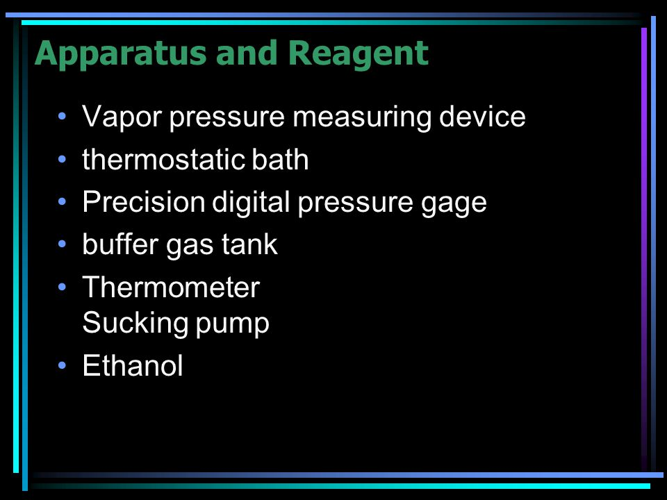 Apparatus and Reagent Vapor pressure measuring device thermostatic bath Precision digital pressure gage buffer gas tank Thermometer Sucking pump Ethanol