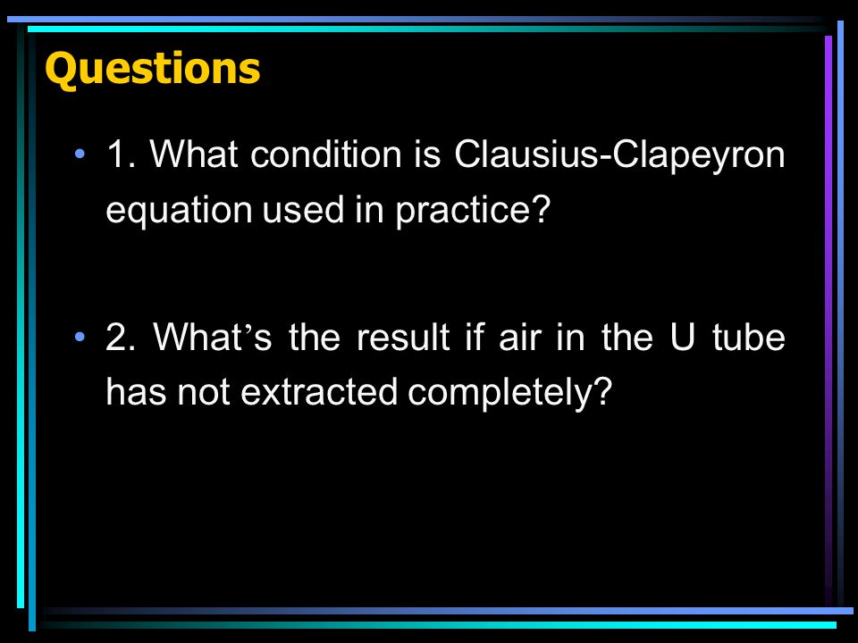 Questions 1. What condition is Clausius-Clapeyron equation used in practice.