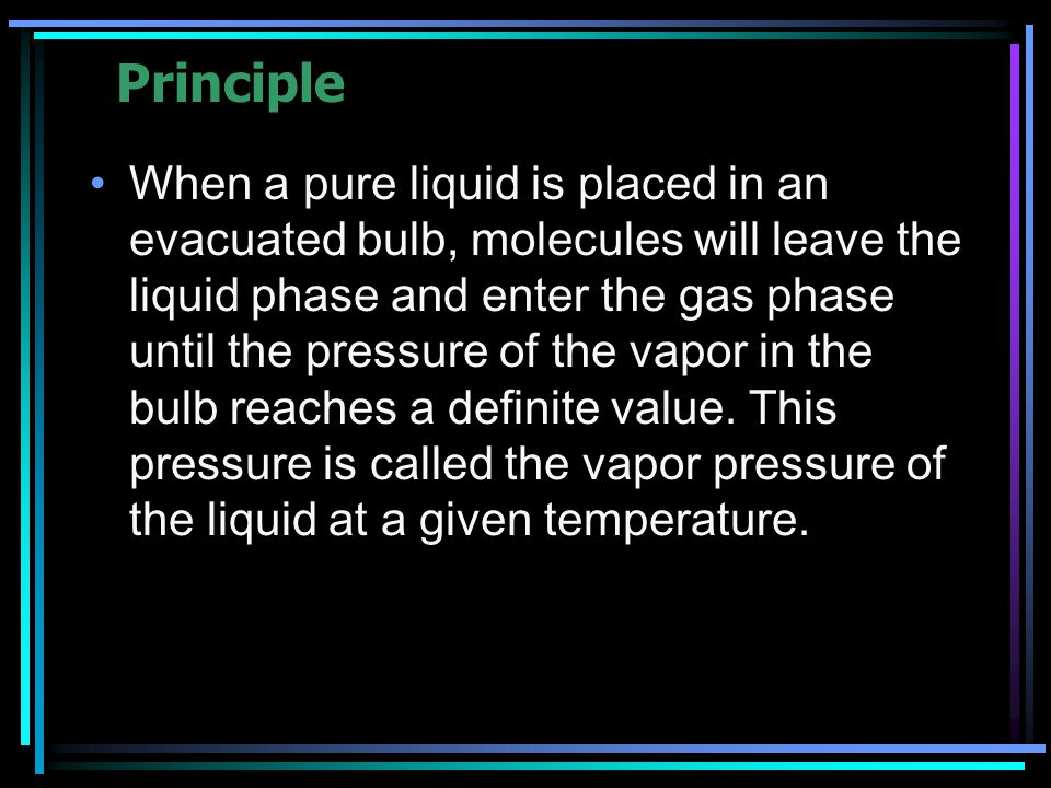The equilibrium vapor pressure is independent of the quantity of liquid and vapor present as long as both phases exist in equilibrium with each other at the specified temperature.