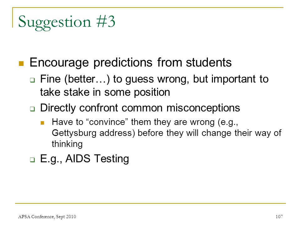 Suggestion #3 Encourage predictions from students  Fine (better…) to guess wrong, but important to take stake in some position  Directly confront co