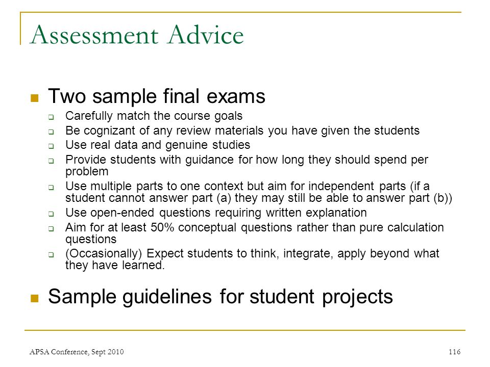 Assessment Advice Two sample final exams  Carefully match the course goals  Be cognizant of any review materials you have given the students  Use r