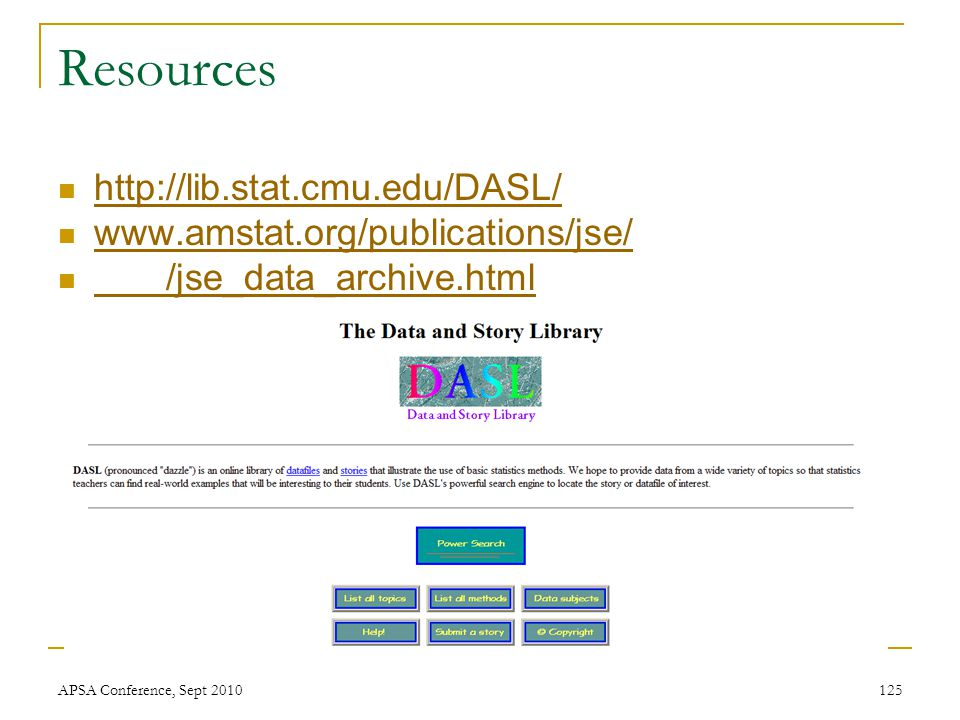 Resources http://lib.stat.cmu.edu/DASL/ www.amstat.org/publications/jse/ /jse_data_archive.html APSA Conference, Sept 2010125