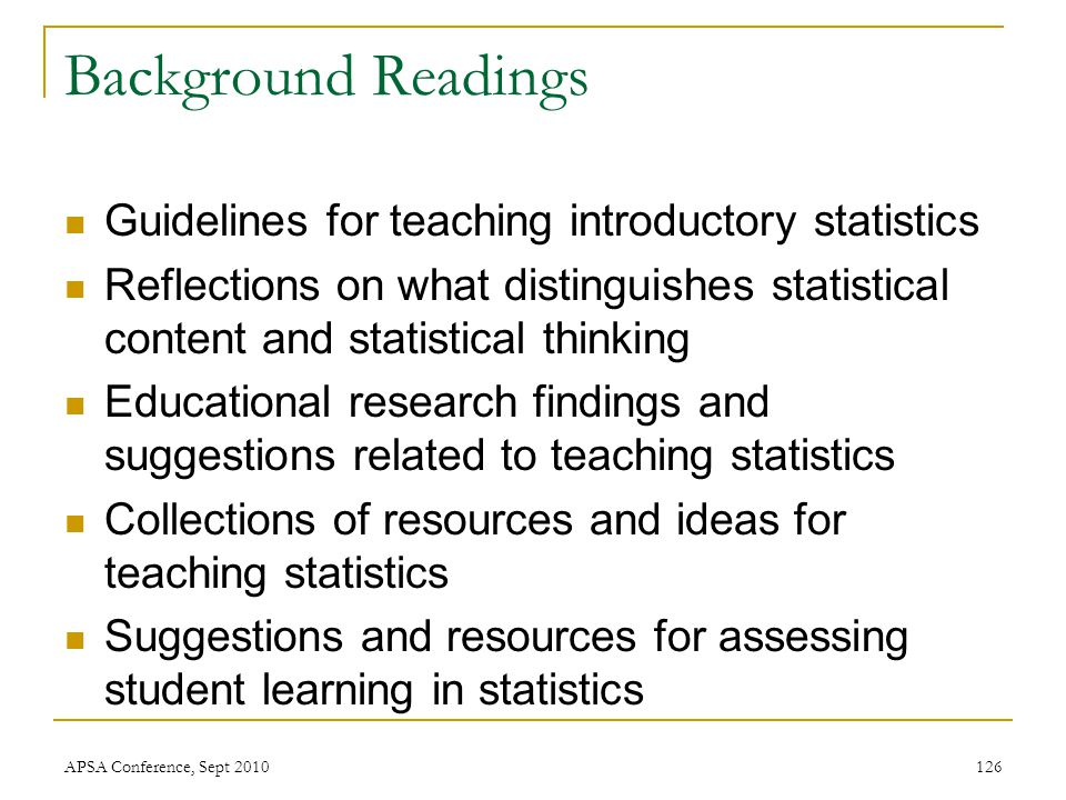 Background Readings Guidelines for teaching introductory statistics Reflections on what distinguishes statistical content and statistical thinking Edu