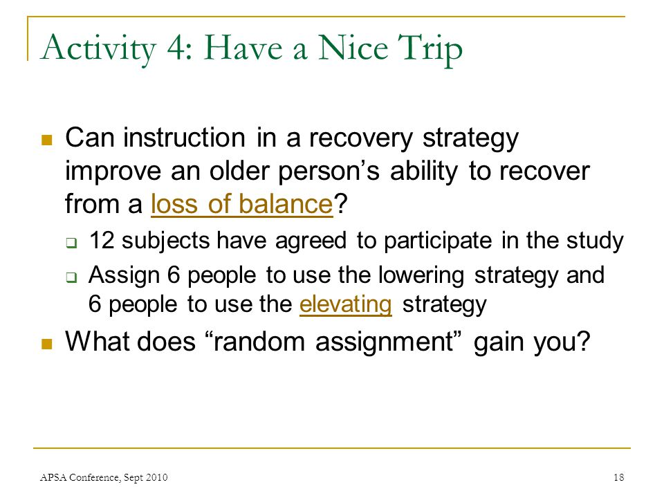 Activity 4: Have a Nice Trip Can instruction in a recovery strategy improve an older person's ability to recover from a loss of balance?loss of balanc