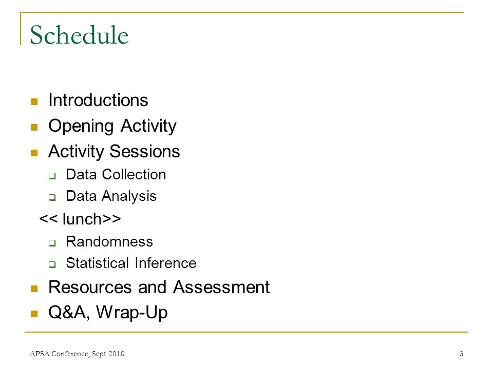 Schedule Introductions Opening Activity Activity Sessions  Data Collection  Data Analysis >  Randomness  Statistical Inference Resources and Asses
