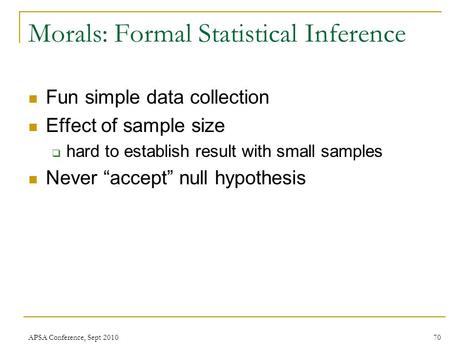 "Fun simple data collection Effect of sample size  hard to establish result with small samples Never ""accept"" null hypothesis Morals: Formal Statistic"