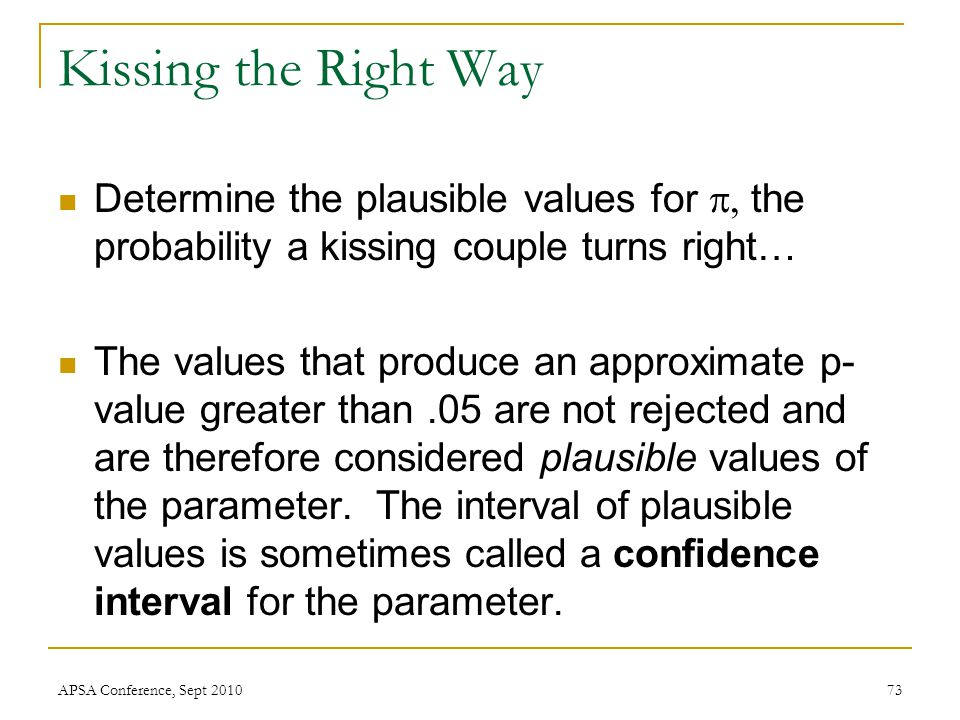 Kissing the Right Way Determine the plausible values for  the probability a kissing couple turns right… The values that produce an approximate p- v