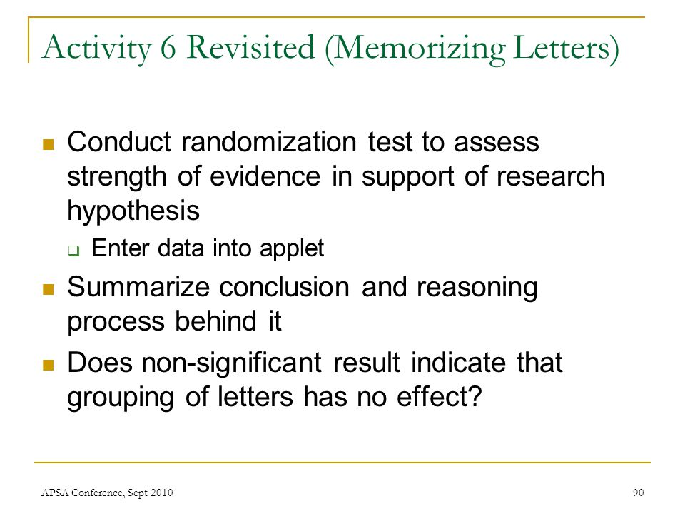 Activity 6 Revisited (Memorizing Letters) Conduct randomization test to assess strength of evidence in support of research hypothesis  Enter data int
