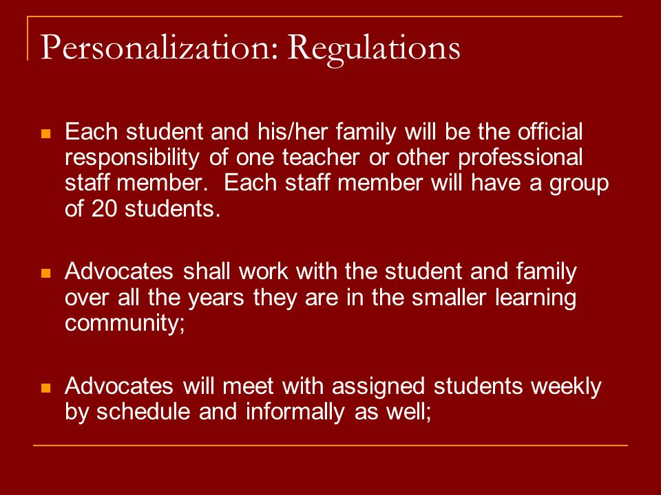 Personalization: Regulations Each student and his/her family will be the official responsibility of one teacher or other professional staff member.