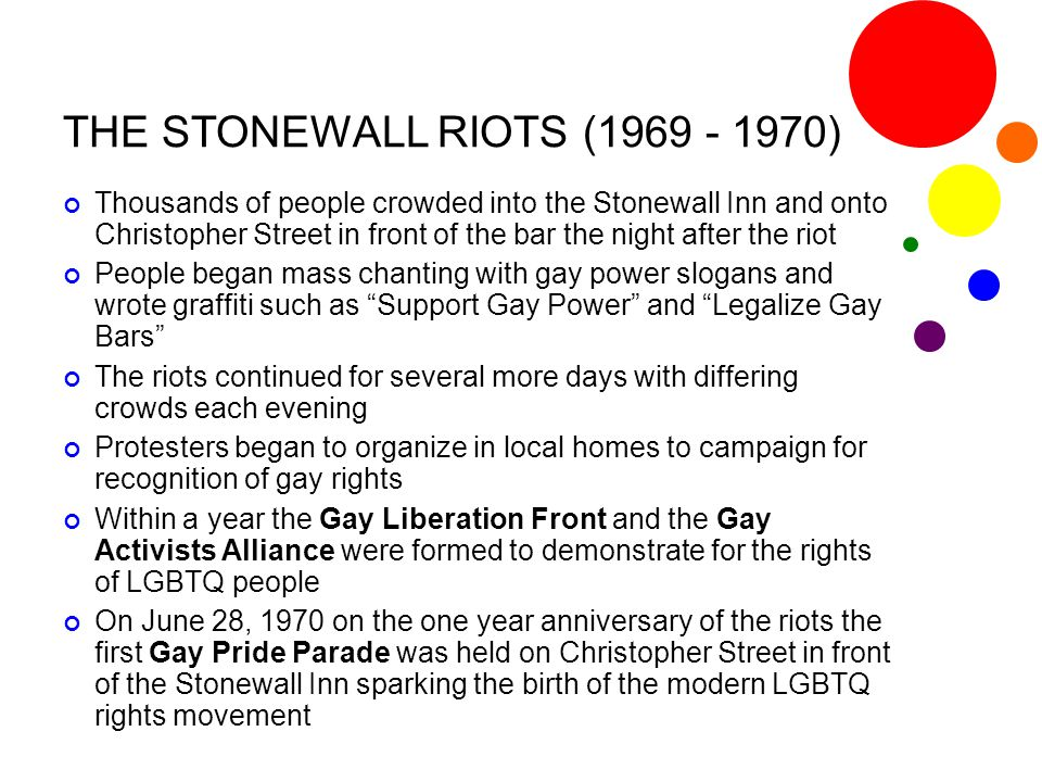 THE STONEWALL RIOTS (1969 - 1970) Thousands of people crowded into the Stonewall Inn and onto Christopher Street in front of the bar the night after t