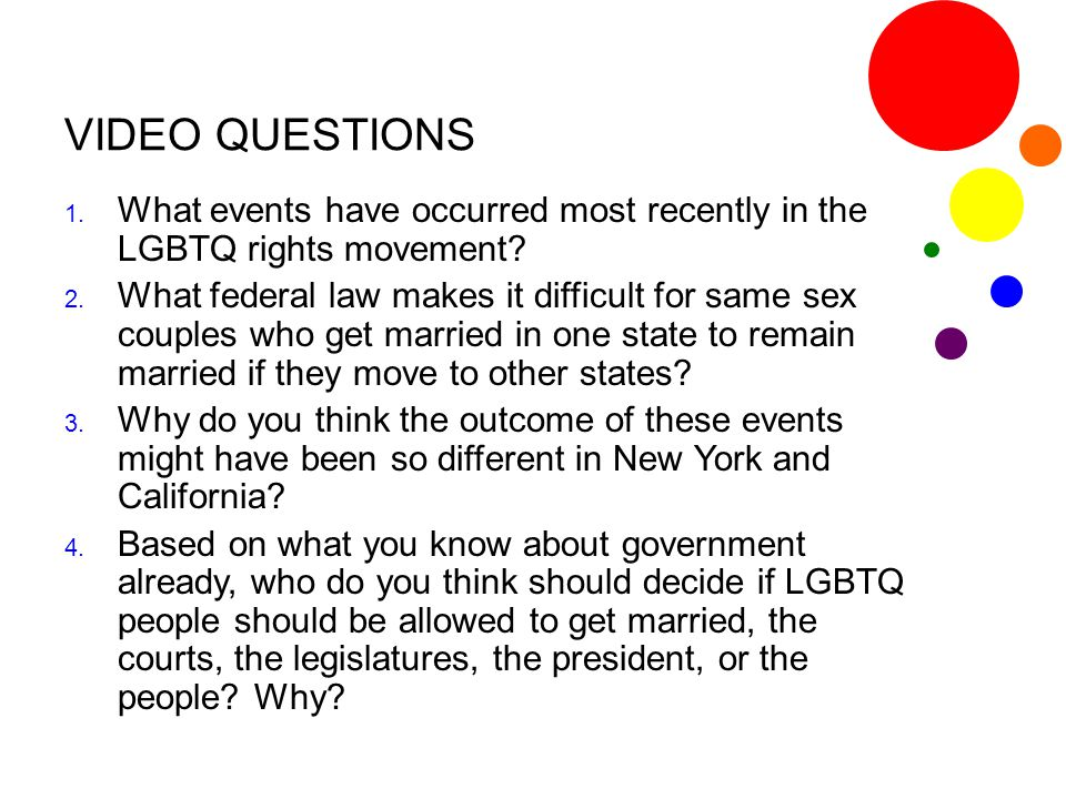 VIDEO QUESTIONS 1. What events have occurred most recently in the LGBTQ rights movement? 2. What federal law makes it difficult for same sex couples w