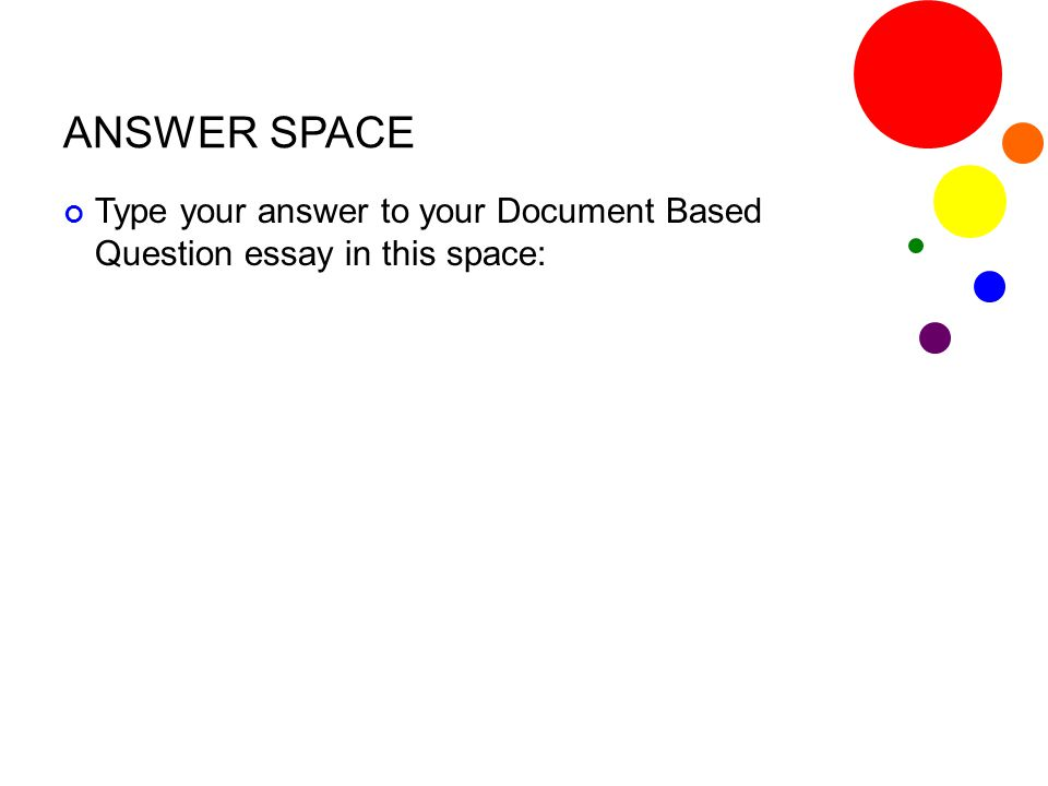 ANSWER SPACE Type your answer to your Document Based Question essay in this space: