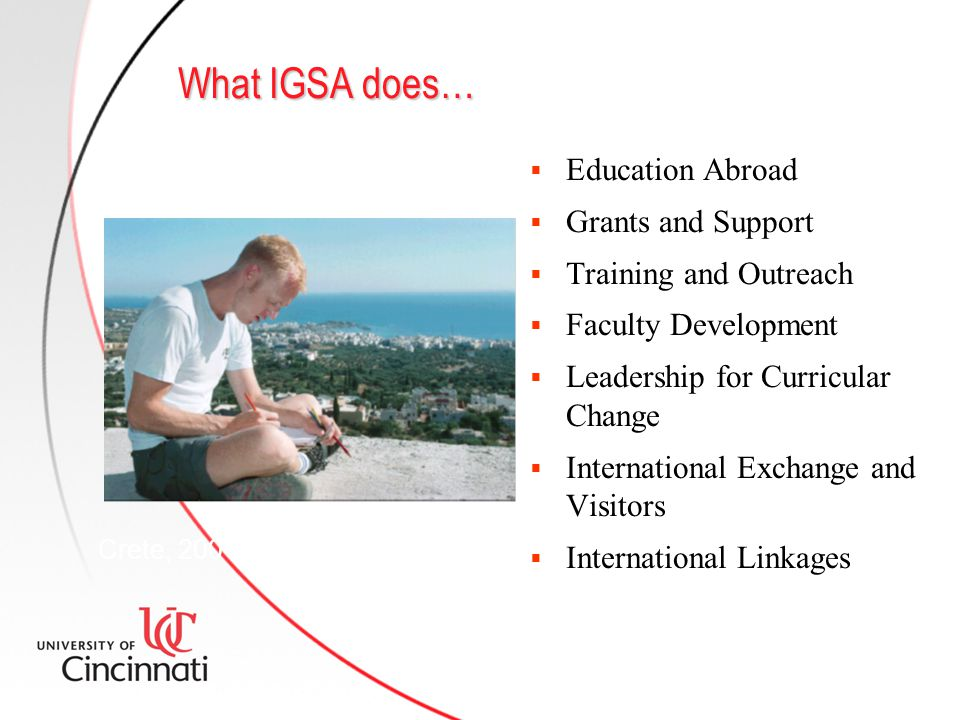 What IGSA does…  Education Abroad  Grants and Support  Training and Outreach  Faculty Development  Leadership for Curricular Change  Internation