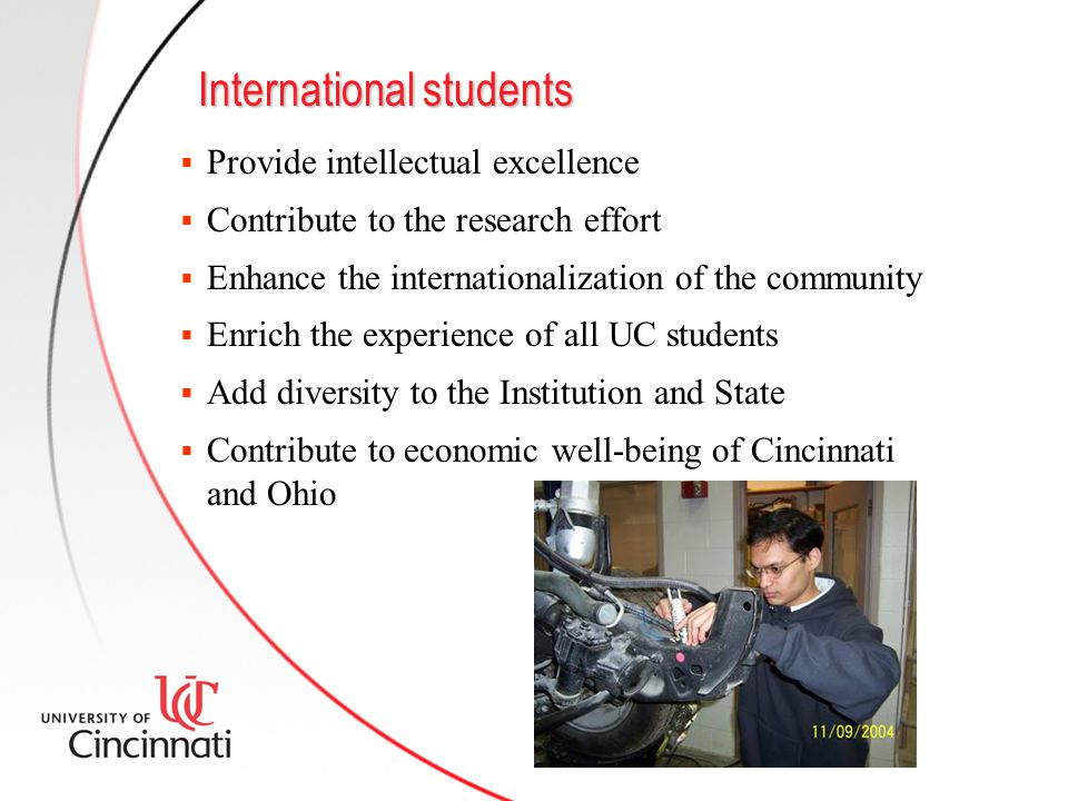 International students  Provide intellectual excellence  Contribute to the research effort  Enhance the internationalization of the community  Enr