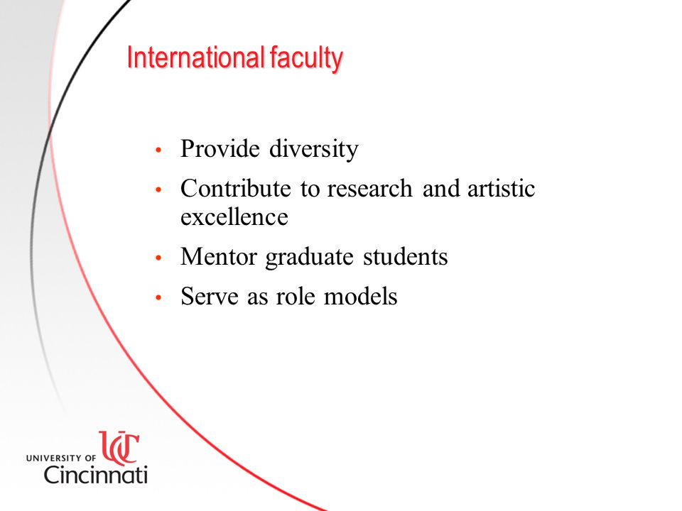 International faculty Provide diversity Contribute to research and artistic excellence Mentor graduate students Serve as role models