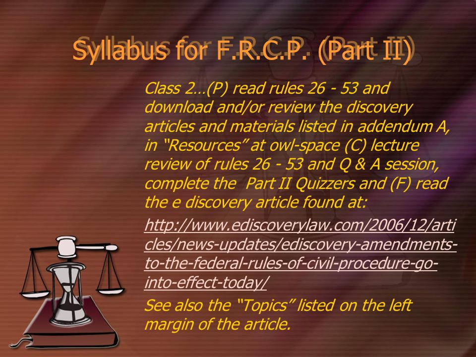 Syllabus for F.R.C.P. (Part II) Class 2…(P) read rules 26 - 53 and download and/or review the discovery articles and materials listed in addendum A, i