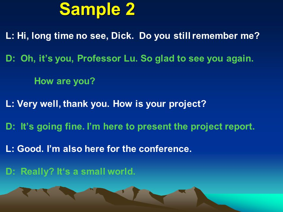 Sample 2 L: Hi, long time no see, Dick. Do you still remember me.