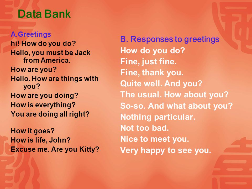 Data Bank A.Greetings hi. How do you do. Hello, you must be Jack from America.