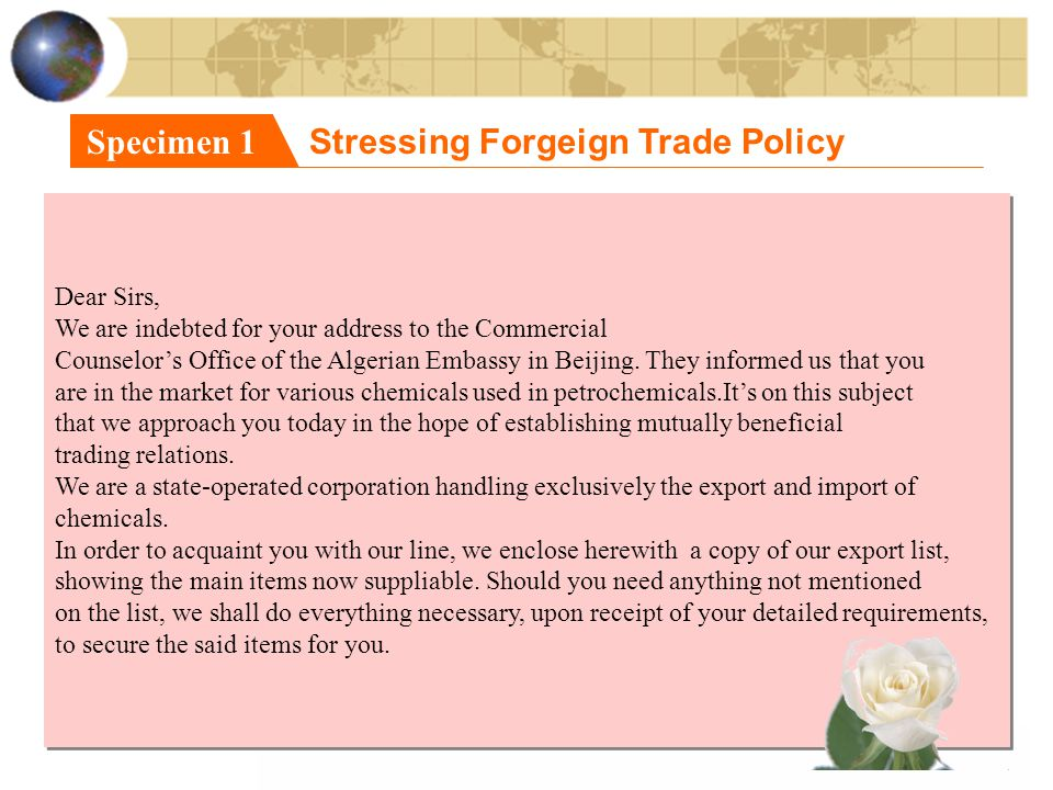 Specimen 1 Stressing Forgeign Trade Policy Dear Sirs, We are indebted for your address to the Commercial Counselor's Office of the Algerian Embassy in