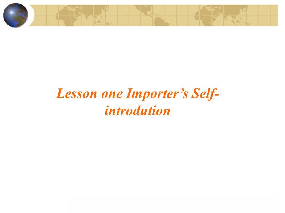 Lesson one Importer's Self- introdution
