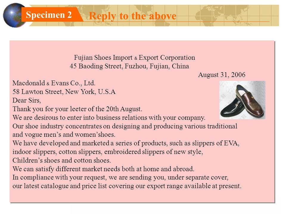 Specimen 2 Reply to the above Fujian Shoes Import ﹠ Export Corporation 45 Baoding Street, Fuzhou, Fujian, China August 31, 2006 Macdonald ﹠ Evans Co., Ltd.