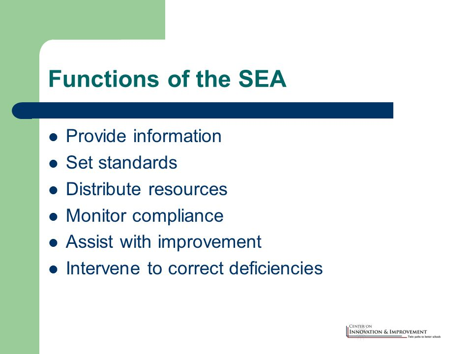 Functions of the SEA Provide information Set standards Distribute resources Monitor compliance Assist with improvement Intervene to correct deficiencies