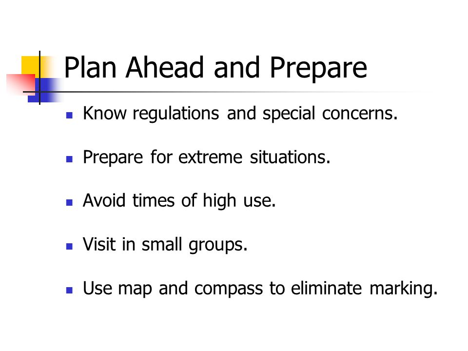 Plan Ahead and Prepare Know regulations and special concerns.