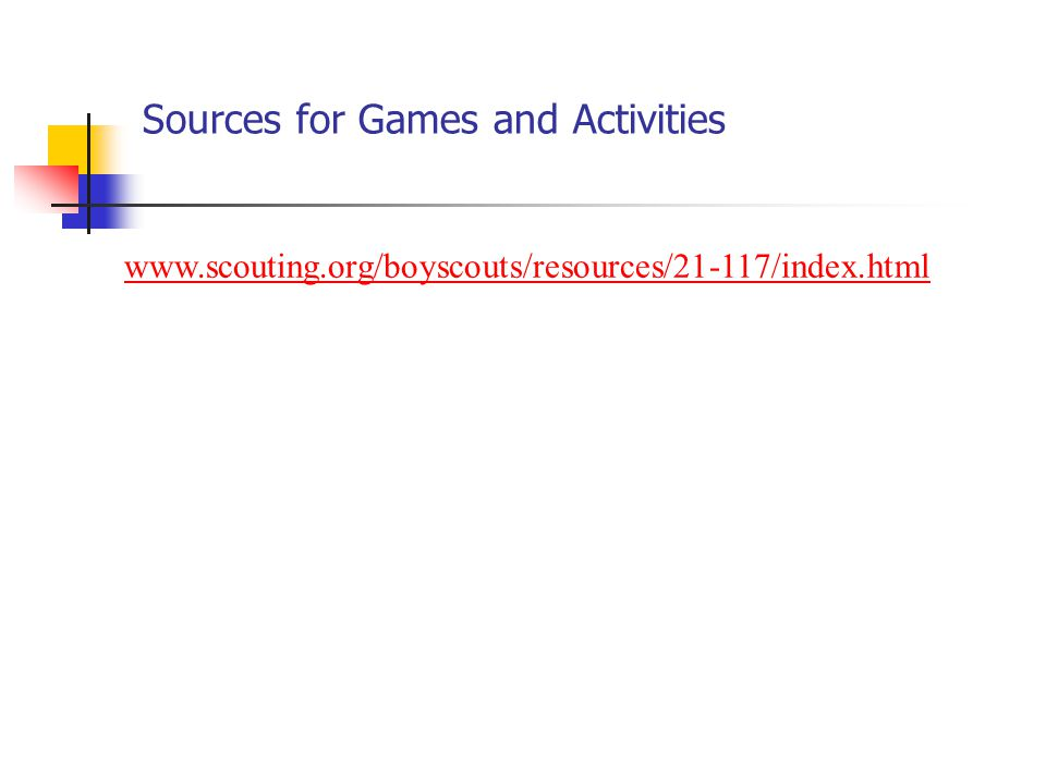 Sources for Games and Activities www.scouting.org/boyscouts/resources/21-117/index.html