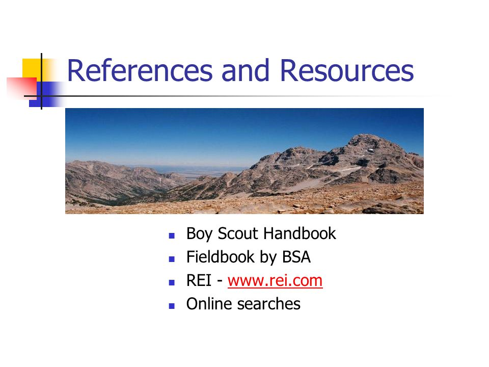 References and Resources Boy Scout Handbook Fieldbook by BSA REI - www.rei.comwww.rei.com Online searches