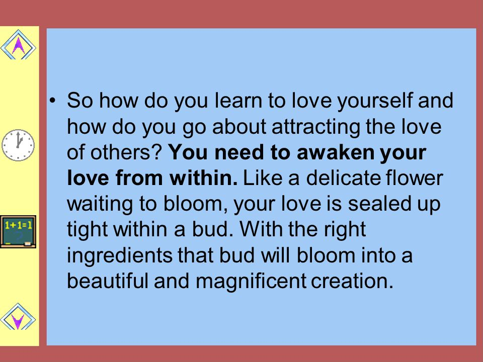 So how do you learn to love yourself and how do you go about attracting the love of others.