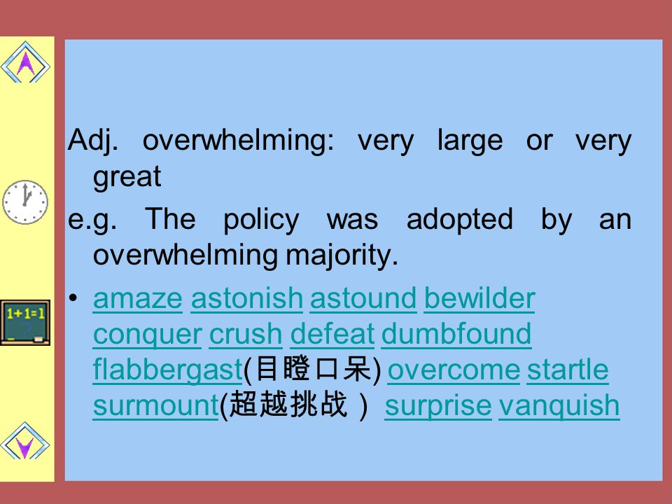 Adj.overwhelming: very large or very great e.g.