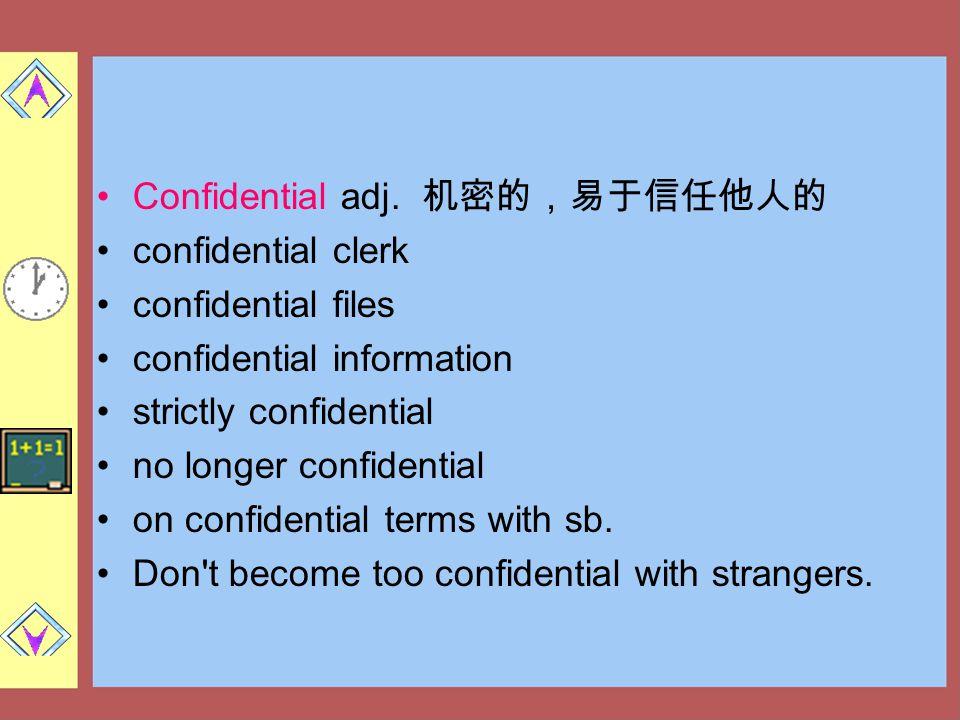 Confidential adj. 机密的,易于信任他人的 confidential clerk confidential files confidential information strictly confidential no longer confidential on confident