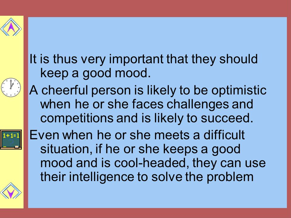It is thus very important that they should keep a good mood.