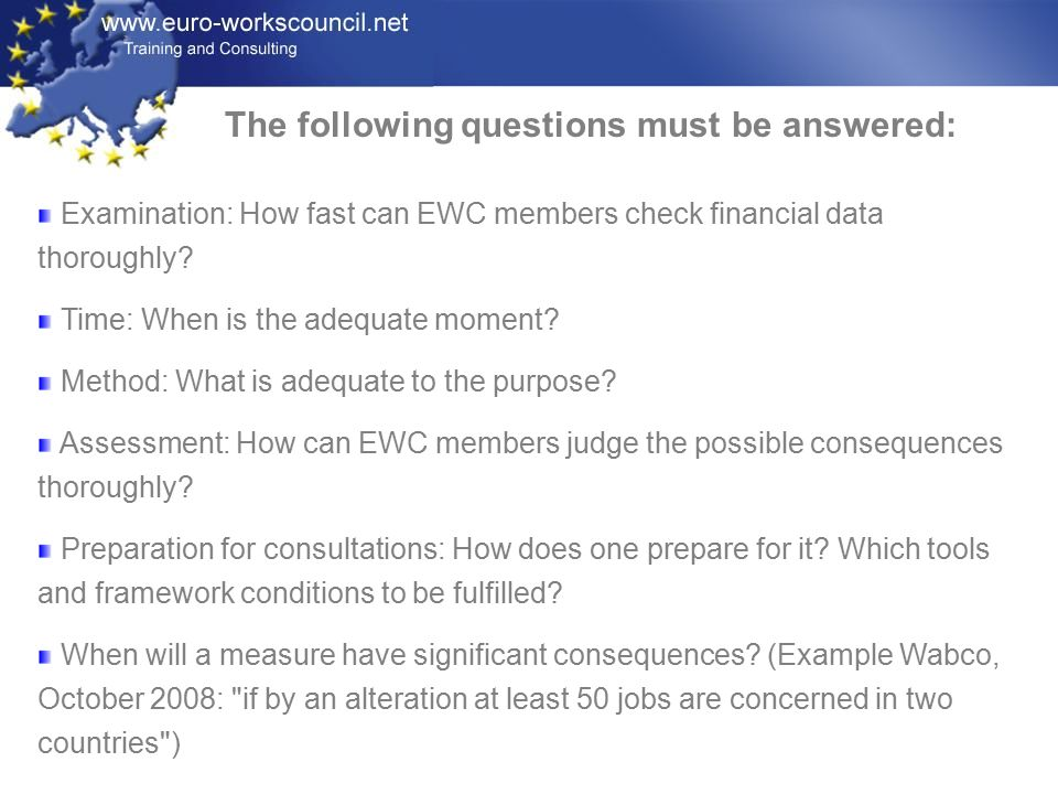 The following questions must be answered: Examination: How fast can EWC members check financial data thoroughly.