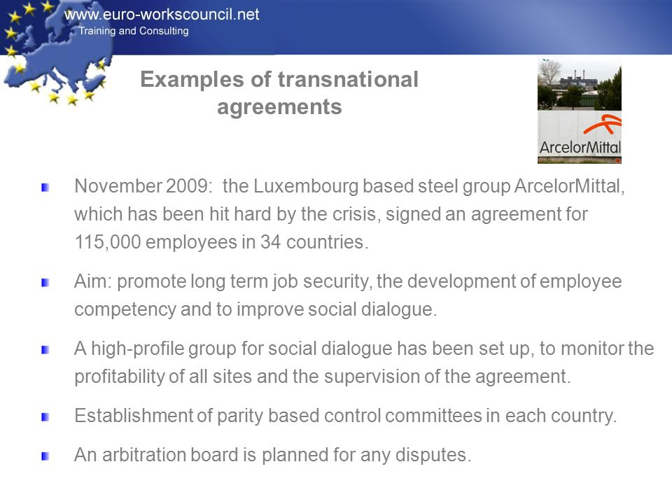 November 2009: the Luxembourg based steel group ArcelorMittal, which has been hit hard by the crisis, signed an agreement for 115,000 employees in 34 countries.