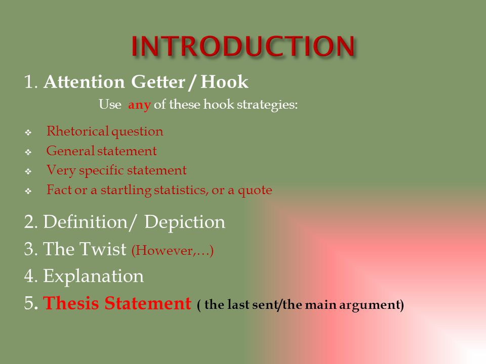 1. Attention Getter / Hook Use any of these hook strategies:  Rhetorical question  General statement  Very specific statement  Fact or a startling