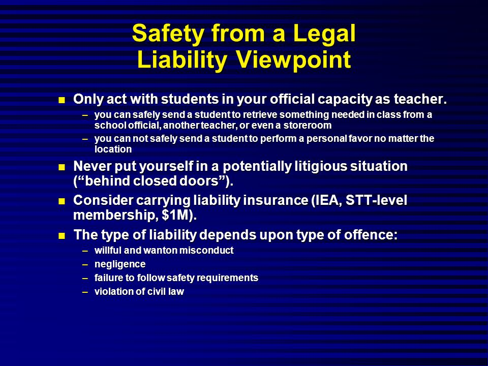 Safety from a Legal Liability Viewpoint Only act with students in your official capacity as teacher.