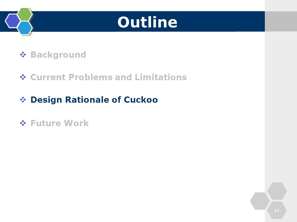 Outline  Background  Current Problems and Limitations  Design Rationale of Cuckoo  Future Work 13