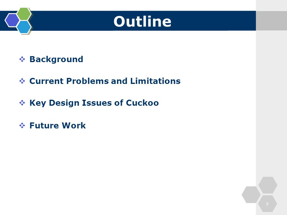 Outline  Background  Current Problems and Limitations  Key Design Issues of Cuckoo  Future Work 2