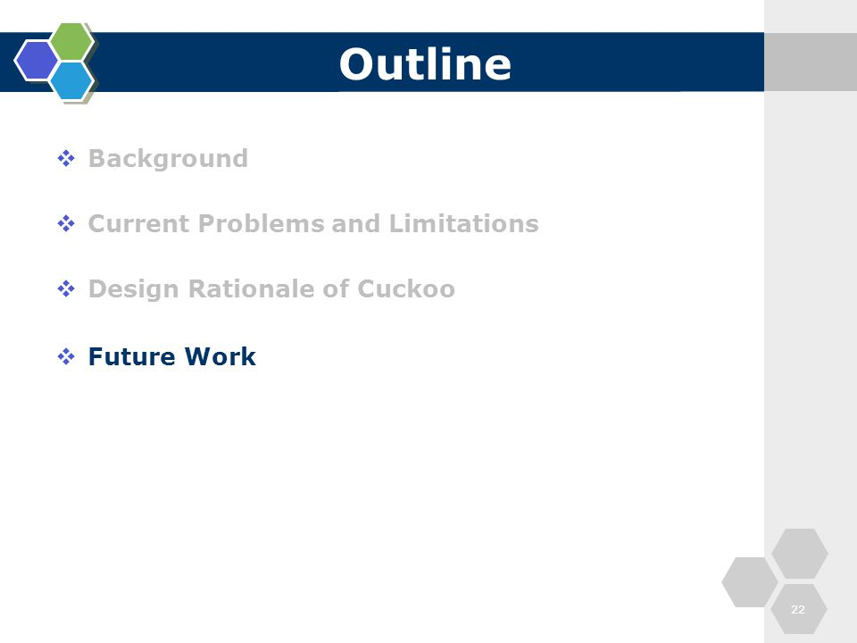 Outline  Background  Current Problems and Limitations  Design Rationale of Cuckoo  Future Work 22