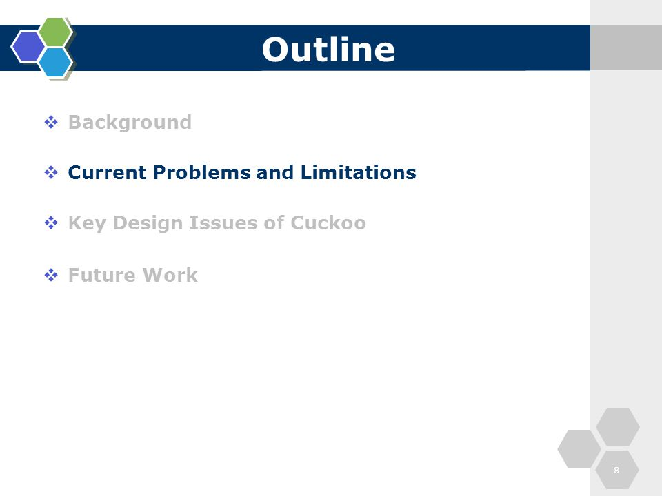 Outline  Background  Current Problems and Limitations  Key Design Issues of Cuckoo  Future Work 8