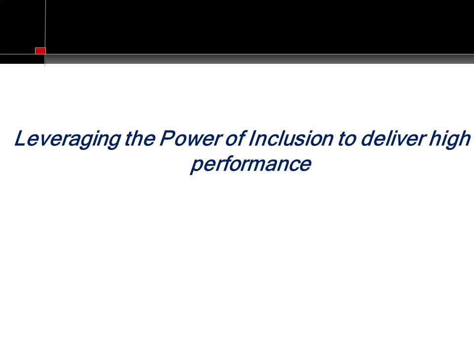 Leveraging the Power of Inclusion to deliver high performance