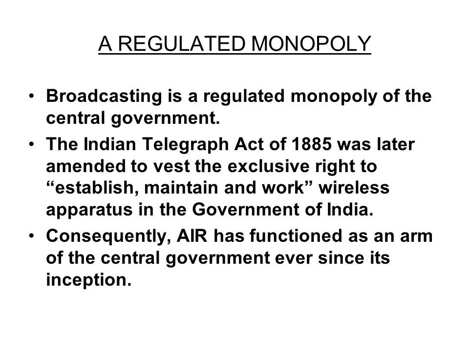 A REGULATED MONOPOLY Broadcasting is a regulated monopoly of the central government.