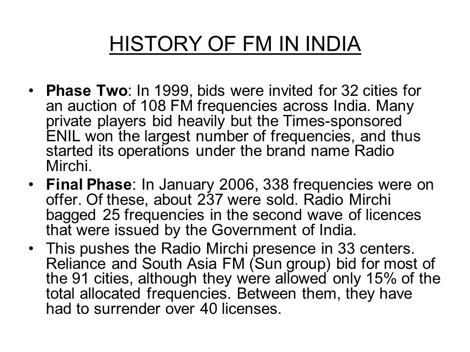 HISTORY OF FM IN INDIA Phase Two: In 1999, bids were invited for 32 cities for an auction of 108 FM frequencies across India.