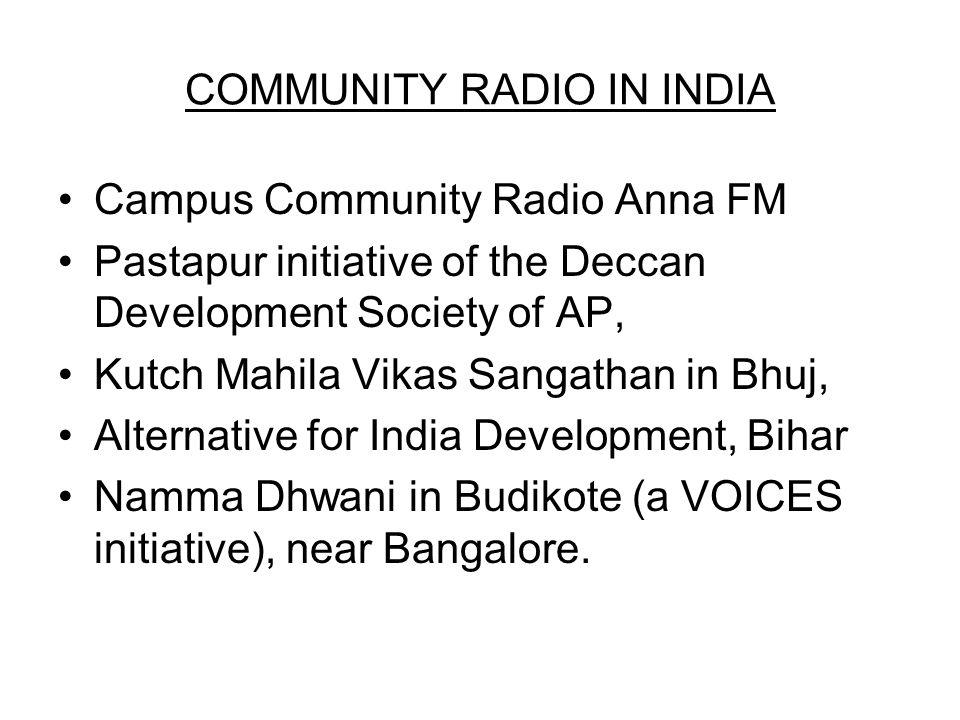 COMMUNITY RADIO IN INDIA Campus Community Radio Anna FM Pastapur initiative of the Deccan Development Society of AP, Kutch Mahila Vikas Sangathan in B