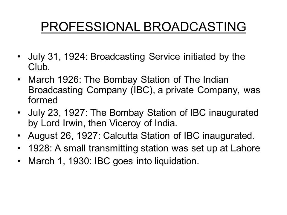 PROFESSIONAL BROADCASTING July 31, 1924: Broadcasting Service initiated by the Club.