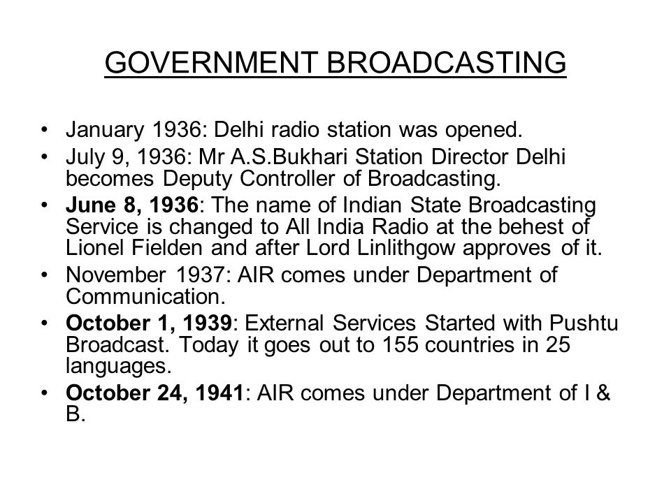 GOVERNMENT BROADCASTING January 1936: Delhi radio station was opened.