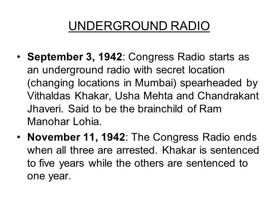 UNDERGROUND RADIO September 3, 1942: Congress Radio starts as an underground radio with secret location (changing locations in Mumbai) spearheaded by