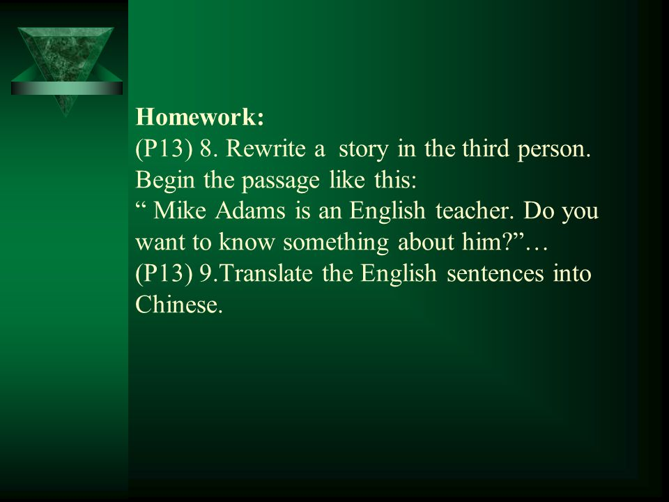 Homework: (P13) 8. Rewrite a story in the third person.