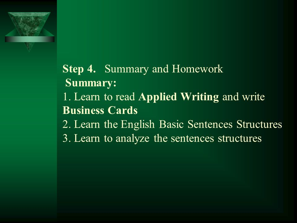 Step 4. Summary and Homework Summary: 1. Learn to read Applied Writing and write Business Cards 2.